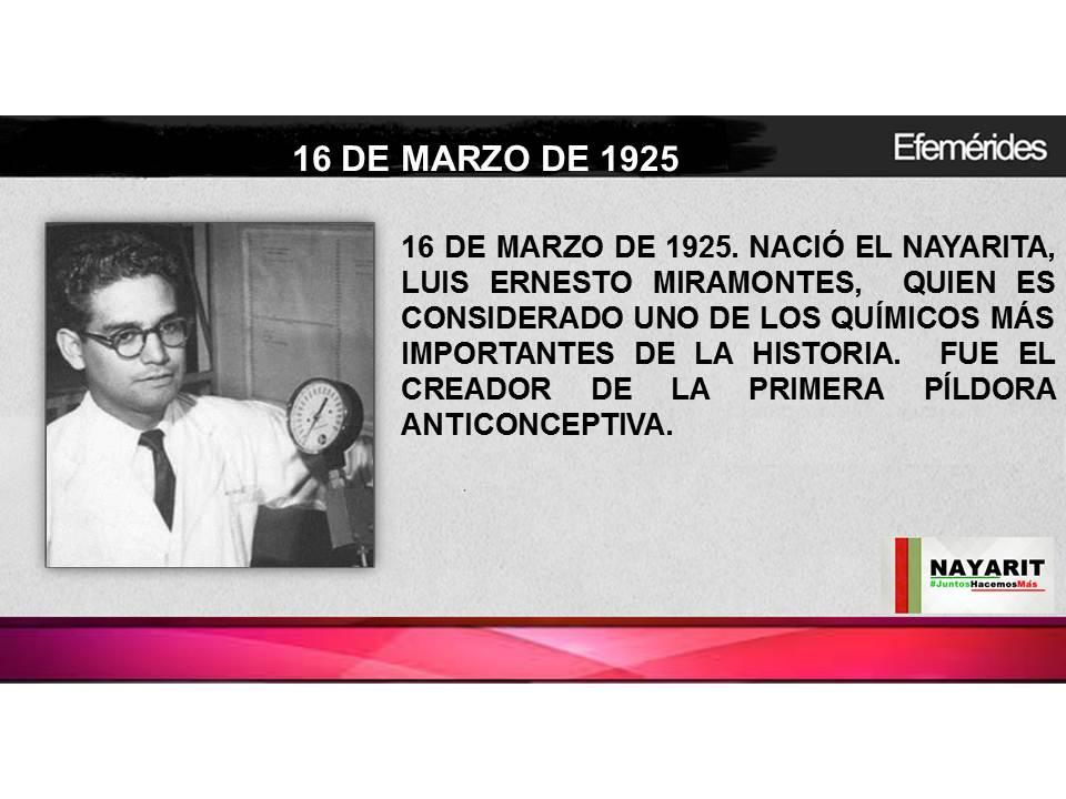 16 DE MARZO DE 1925. NACIÓ EL NAYARITA, LUIS ERNESTO MIRAMONTES. QUIEN ES CONSIDERADO UNO DE LOS QUÍMICOS ...
