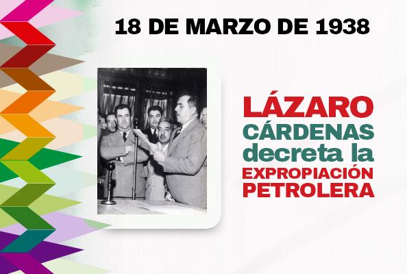 18 De Marzo De 1938 Lázaro Cárdenas Decreta La Expropiación